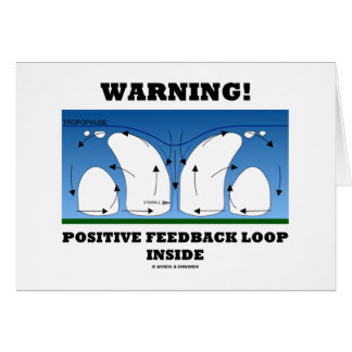Warning! Positive Feedback Loop Inside Card
