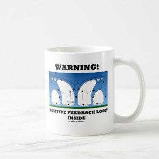 Warning! Positive Feedback Loop Inside Coffee Mug