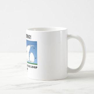 Warning! Positive Feedback Loop Inside Coffee Mugs
