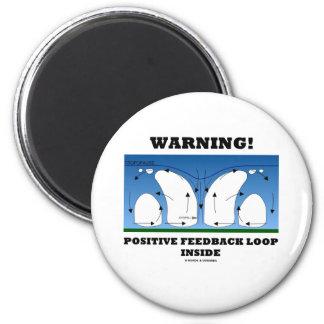 Warning! Positive Feedback Loop Inside Magnets