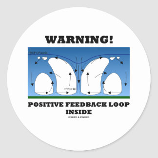 Warning! Positive Feedback Loop Inside Round Stickers