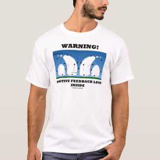 Warning! Positive Feedback Loop Inside T-Shirt