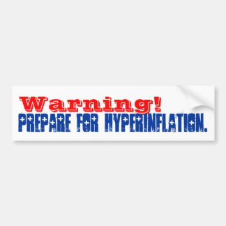 Warning Prepare for Hyperinflation Bumper Sticker
