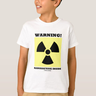 Warning! Radioactive Inside (Radiation Sign) T-Shirt