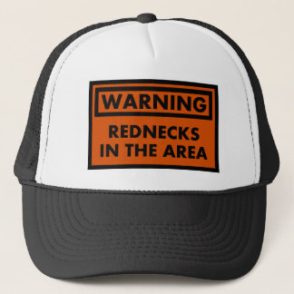 Warning Rednecks in the Area Trucker Hat