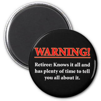 WARNING- Retiree - Knows it all.... 2 Inch Round Magnet