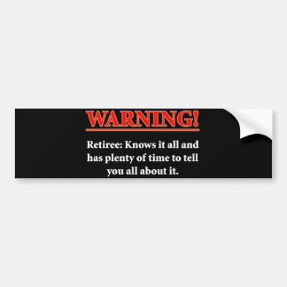 WARNING- Retiree - Knows it all.... Bumper Sticker