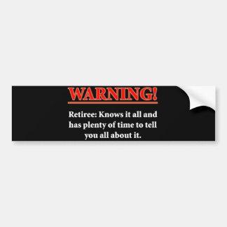 WARNING- Retiree - Knows it all.... Car Bumper Sticker