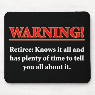 WARNING- Retiree - Knows it all.... Mouse Pad