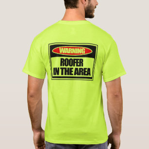 a20ef71b Warning Roofer in the Area T-Shirt