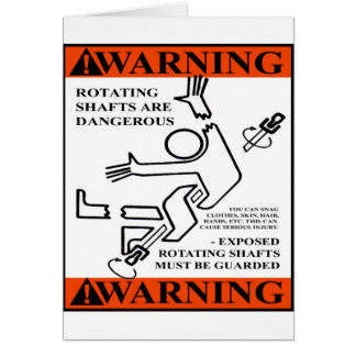 WARNING! ROTATING SHAFTS ARE DANGEROUS CARD