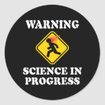 Warning Science In Progress - Funny Caution Sign Classic Round Sticker