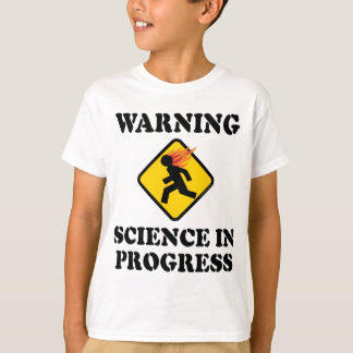 Warning Science In Progress - Funny Caution Sign T-Shirt