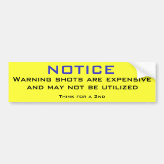 Warning shots are expensive bumper sticker