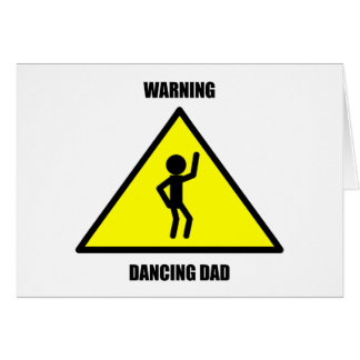 Warning Sign: Dancing Dad Card
