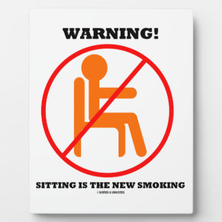 Warning! Sitting Is The New Smoking Cross-Out Sign Plaque