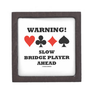Warning! Slow Bridge Player Ahead Four Card Suits Premium Jewelry Boxes