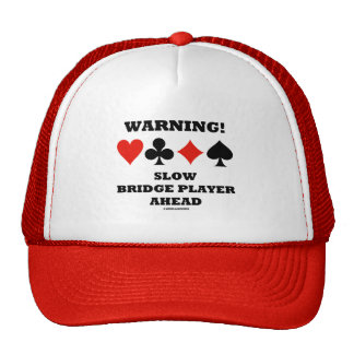 Warning! Slow Bridge Player Ahead Four Card Suits Trucker Hat