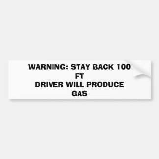 WARNING: STAY BACK 100 FTDRIVER WILL PRODUCE GAS BUMPER STICKER