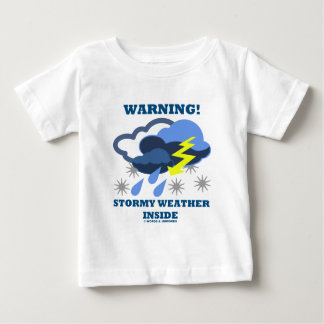 Warning! Stormy Weather Inside (Meteorology) Baby T-Shirt
