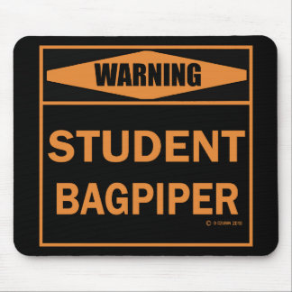 Warning! Student Bagpiper! Mouse Pads