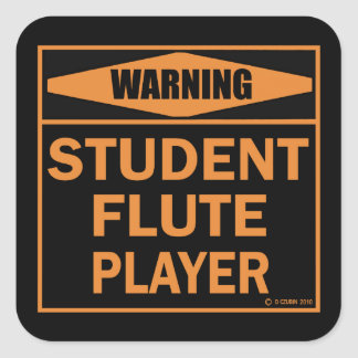 Warning! Student Flute Player! Square Sticker