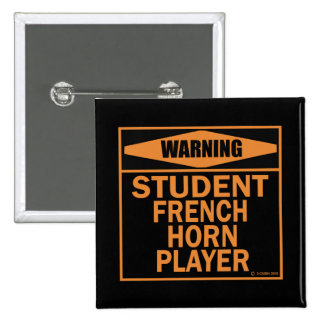 Warning! Student French Horn Player! Pinback Button