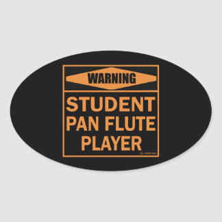 Warning! Student Pan Flute Player! Oval Sticker