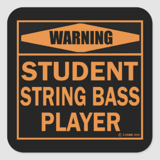 Warning! Student String Bass Player! Square Sticker