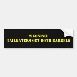 Warning:Tailgaters get BOTH BARRELS Bumper Sticker