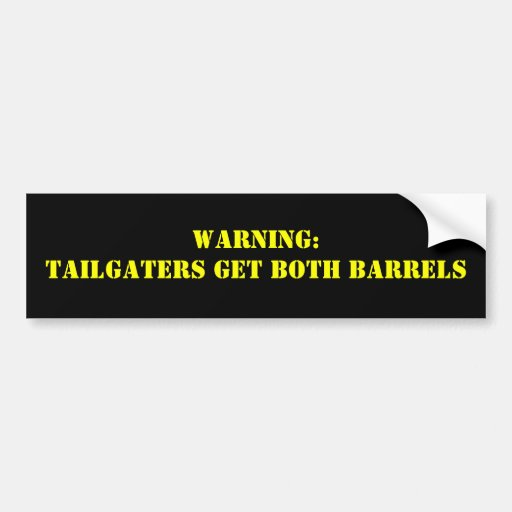 Warning:Tailgaters get BOTH BARRELS Bumper Stickers