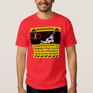 Warning,Tampering with my Daughter -- T-Shirt