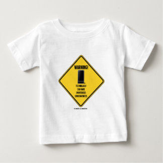 Warning! Technology Unintended Consequences Baby T-Shirt
