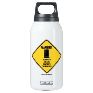 Warning! Technology Unintended Consequences Insulated Water Bottle