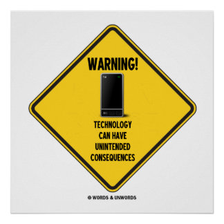 Warning! Technology Unintended Consequences Poster