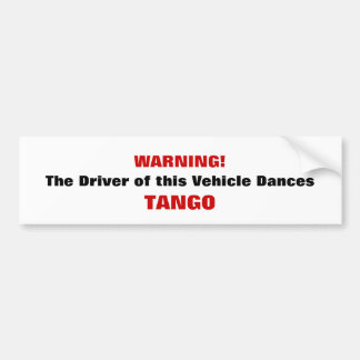 WARNING!, The Driver of this Vehicle Dances, TANGO Bumper Sticker