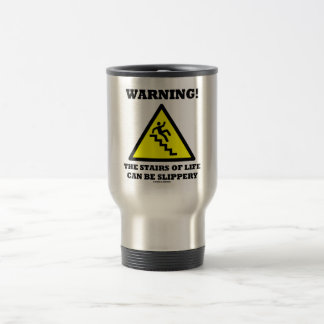 Warning! The Stairs Of Life Can Be Slippery (Sign) Travel Mug