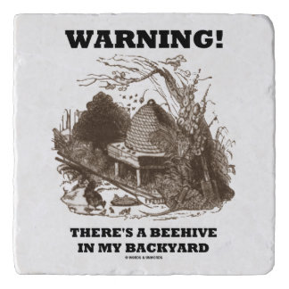 Warning! There's A Beehive In My Backyard Beekeep Trivet