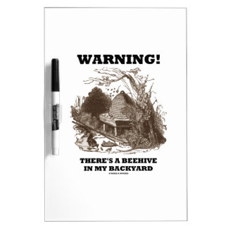 Warning! There's A Beehive In My Backyard Dry-Erase Board
