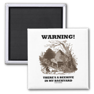 Warning! There's A Beehive In My Backyard 2 Inch Square Magnet