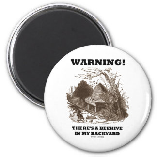 Warning! There's A Beehive In My Backyard 2 Inch Round Magnet
