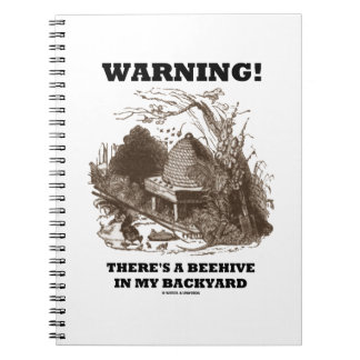 Warning! There's A Beehive In My Backyard Notebook