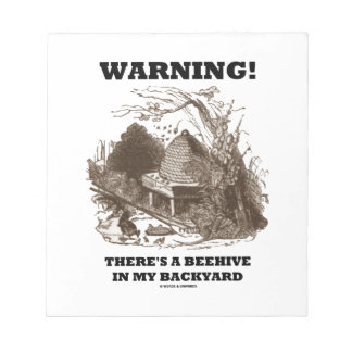 Warning! There's A Beehive In My Backyard Notepad