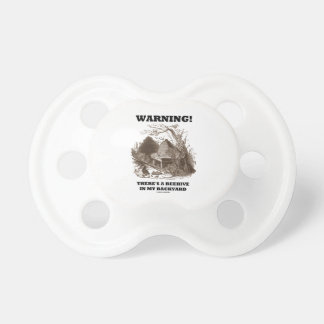 Warning! There's A Beehive In My Backyard Pacifier