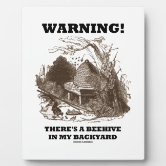 Warning! There's A Beehive In My Backyard Plaque