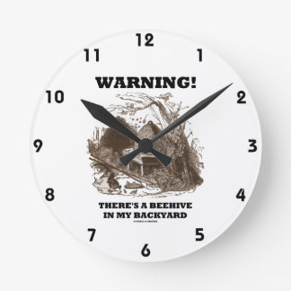 Warning! There's A Beehive In My Backyard Round Clock
