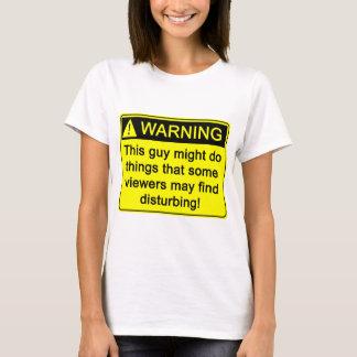Warning! This guy might do distubing things ... T-Shirt