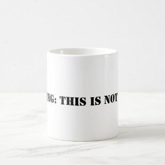 Warning: This is not a mug