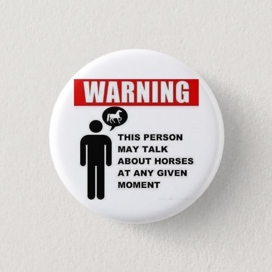 Warning! This person may talk about horses button! Pinback Button