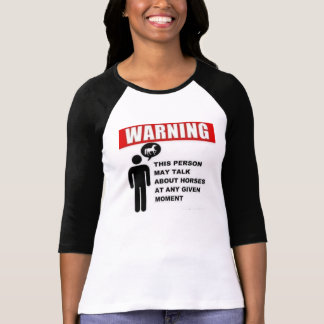 Warning!  This person may talk about horses! T-shirt